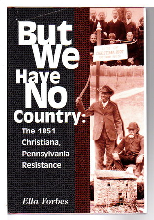BUT WE HAVE NO COUNTRY: The 1851 Christiana, Pennsylvania Resistance. by Forbes, Ella.
