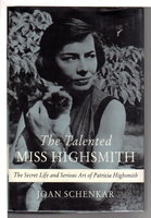 THE TALENTED MISS HIGHSMITH: The Secret Life and Serious Art of Patricia Highsmith, by [Highsmith, Patricia] Schenkar, Joan.