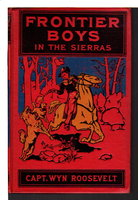 THE FRONTIER BOYS IN THE SIERRAS; or, The Lost Mine. #8 by Roosevelt, Capt, Wyn.