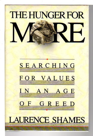 THE HUNGER FOR MORE: Searching for Values in an Age of Greed. by Shames, Laurence.
