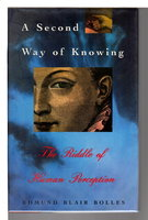 A SECOND WAY OF KNOWING: The Riddle of Human Perception. by Bolles, Edmund Blair.