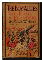 THE BOY ALLIES WITH HAIG IN FLANDERS or The Fighting Canadians of Vimy Ridge. (#10 of Boy Allies with the Army Series) by Hayes, Clair W.