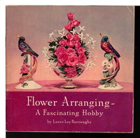 FLOWER ARRANGING - A Fascinating Hobby. by Burroughs, Laura Lee