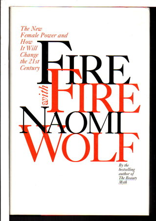 FIRE WITH FIRE: The New Female Power and How It Will Change the 21st Century. by Wolf, Naomi.