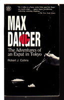 MAX DANGER: The Adventures of an Expat in Tokyo. by Collins, Robert J.