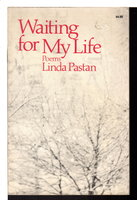 WAITING FOR MY LIFE: Poems. by Pastan, Linda.