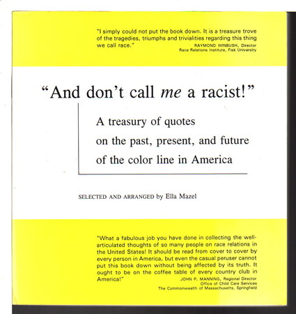 AND DON'T CALL ME A RACIST: A Treasury of Quotes on the Past, Present, and Future of the Color Line in America. by Mazel, Ella, selected and arranged by.