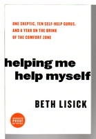 HELPING ME HELP MYSELF: One Skeptic, Ten Self-Help Gurus and a Year on the Brink of the Comfort Zone. by Lisick, Beth.
