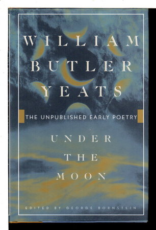 UNDER THE MOON: The Unpublished Early Poetry. by Yeats, William Butler (1865-1939); edited by George Bornstein.