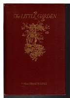 THE LITTLE GARDEN. by King, Mrs. Francis (Louisa Yeomans King)