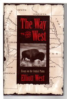 THE WAY TO THE WEST: Essays on the Central Plains. by West, Elliott.