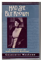 HAD SHE BUT KNOWN: A Biography of Mary Roberts Rinehart. by MacLeod, Charlotte.