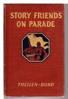 STORY FRIENDS ON PARADE. by Theisen, W.W. And Guy L. Bond.