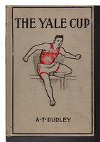 THE YALE CUP. Phillips Exeter Series #6. by Dudley, Albertus T.