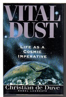 VITAL DUST: Life as a Cosmic Imperative. by De Duve, Christian (1917-2013)