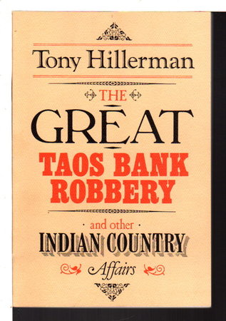 THE GREAT TAOS BANK ROBBERY and Other Indian Country Affairs. by Hillerman, Tony.