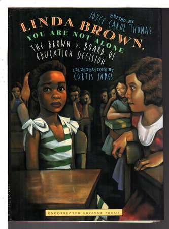 LINDA BROWN, YOU ARE NOT ALONE: The Brown V. Board of Education Decision. by Thomas, Joyce Carol, editor. (illustrated by Curtis James).