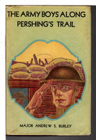 THE ARMY BOYS ALONG PERSHING'S TRAIL. by Burley, Major Andrew S.