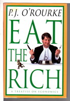 EAT THE RICH: A Treatise on Economics. by O'Rourke, P. J.