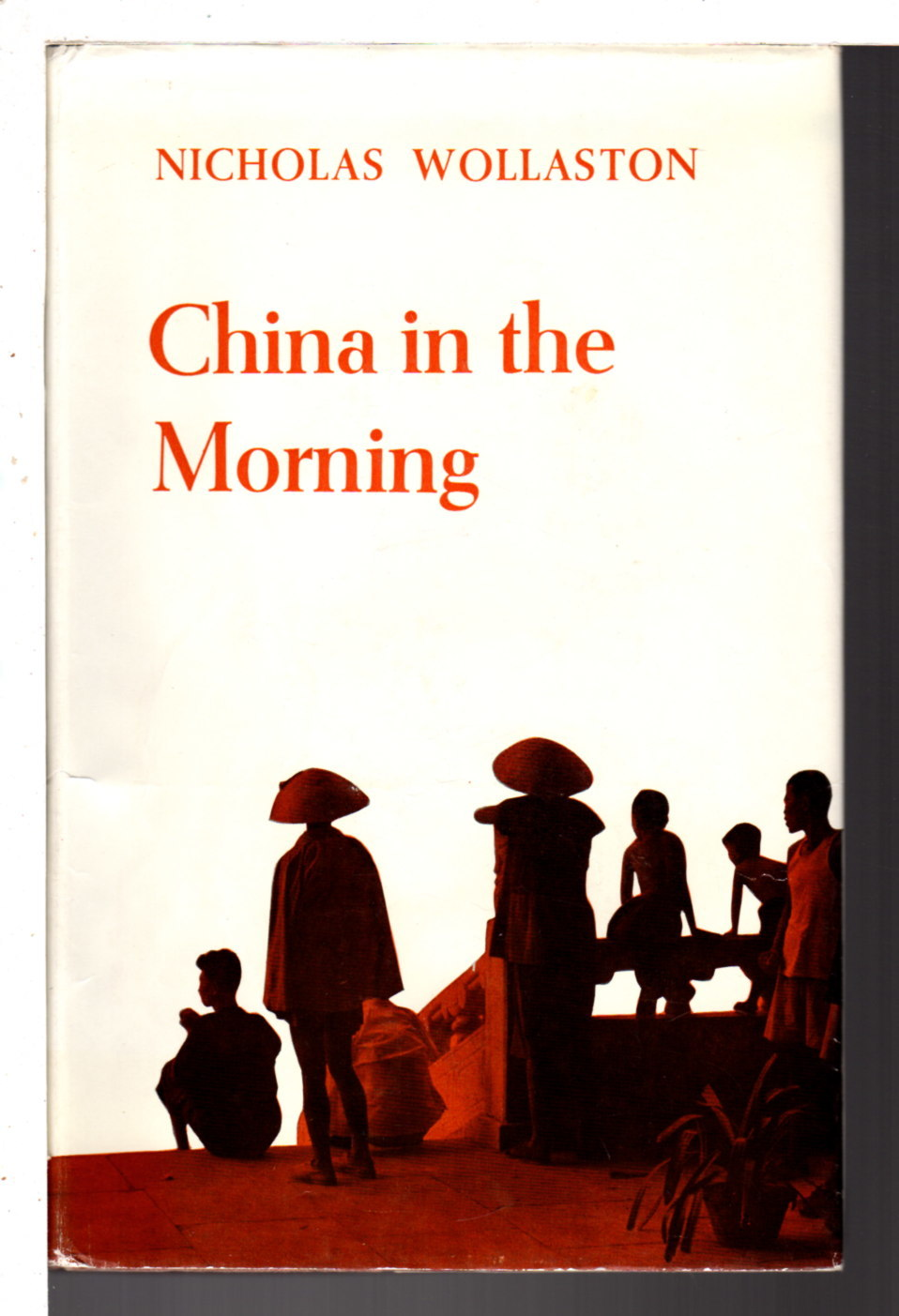 WOLLASTON, NICHOLAS. - CHINA IN THE MORNING: Impressions of a journey through China and Indo-China.
