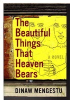 THE BEAUTIFUL THINGS THAT HEAVEN BEARS. by Mengestu, Dinaw.