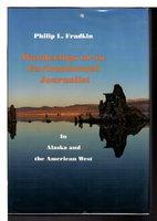 WANDERINGS OF AN ENVIRONMENTAL JOURNALIST: In Alaska and the American West. by Fradkin, Philip L.
