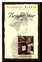 BRIGHT STAR IN THE BIG SKY: Jeannette Rankin, 1880-1973. by [Rankin, Jeannette] O'Brien, Mary Barmeyer