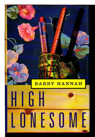 HIGH LONESOME. by Hannah, Barry (1942-2010)