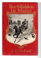 IKE GLIDDEN IN MAINE: A Story of Rural Life in a Yankee District. by McFaul, A. D. [Alexander D., 1863- ]