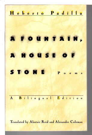 A FOUNTAIN, A HOUSE OF STONE: Poems. by Padilla, Herberto (translated by Alastair Reed and Alexander Coleman.)