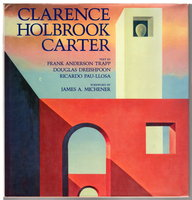 CLARENCE HOLBROOK CARTER. by [Carter, Clarence Holbrook, 1904-2000] Trapp, Frank Anderson; Douglas Dreishpoon and Ricardo Pau-Llosa, text. Foreword by James A. Michener.
