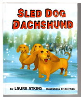 SLED DOG DACHSHUND. by Atkins, Laura; illustrated by An Phan.