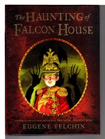 THE HAUNTING OF FALCON HOUSE. by Yelchin, Eugene.