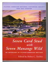 SEVEN CARD STUD WITH SEVEN MANANGS WILD: An Anthology of Filipino-American Writings. by Toribo, Helen C., editor.