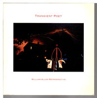 TRANSIENT POET: William Allan Retrospective. by Allan, William; Kenneth Baker and Janice Driesbach