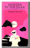 MURDER IN THE DARK: Short Fictions and Prose Poems by Atwood, Margaret