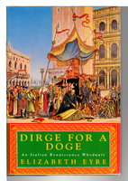 DIRGE FOR A DOGE. by Eyre, Elizabeth (pseudonym for Jill Staynes & Margaret Storey)