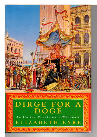 DIRGE FOR A DOGE. by Eyre, Elizabeth (pseudonym for Jill Staynes & Margaret Storey)