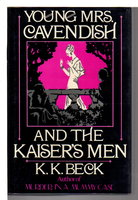 YOUNG MRS. CAVENDISH AND THE KAISER'S MEN. by Beck, K.K.