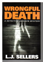 WRONGFUL DEATH: A Detective Jackson Mystery. by Sellers, L. J.