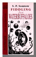 FIDDLING FOR WATERBUFFALOES: Short Story Paperbacks # 47. by Somtow, S. P. .