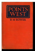 POINTS WEST. by Bower, B. M. [Bertha Muzzy Sinclair, 1871-1940]