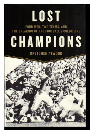 LOST CHAMPIONS: Four Men, Two Teams, and the Breaking of Pro Football's Color Line. by Atwood, Gretchen.