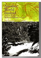 ANOTHER WORLD INSTEAD: The Early Poems of William Stafford 1937-1947. by Stafford, William; Fred Marchant, editor.