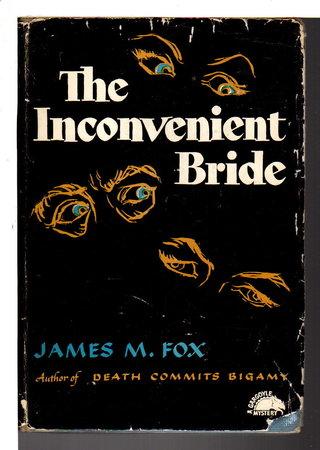 THE INCONVENIENT BRIDE. by Fox, James M. (pseudonym of Johannes Matthijs Willem Knipscheer, 1908-1989)