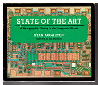STATE OF THE ART: A Photographic History of the Integrated Circuit. by Augarten, Stan; Foreword by Ray Bradbury.