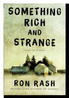 SOMETHING RICH AND STRANGE: Selected Stories. by Rash, Ron.