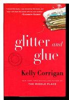 GLITTER AND GLUE: A Memoir. by Corrigan, Kelly.