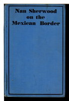 NAN SHERWOOD ON THE MEXICAN BORDER. #6 in series. by Carr, Annie Roe.