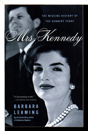 MRS. KENNEDY: The Missing History of the Kennedy Years. by Leaming, Barbara.